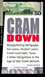 CRAMDOWN: Renegotiating Mortgages, Car Loans, Student Loans, Credit Card Debt, Taxes & Other Obligations in the Age of Wall Street Bailouts