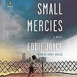 Small Mercies: A Novel | Eddie Joyce