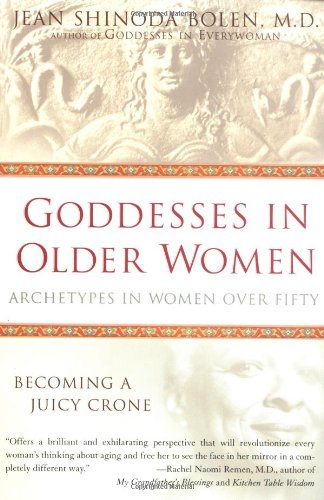 Goddesses in Older Women  Archetypes in Women over Fifty, Jean Shinoda Bolen