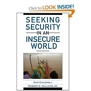 Seeking Security in an Insecure World Dan Caldwell and Robert E. Williams Jr.
