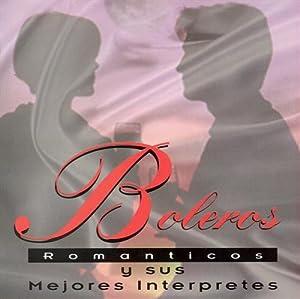 Boleros Romanticos Y Sus Mejores Interprete