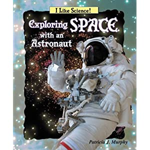 Exploring Space With an Astronaut (I Like Science)