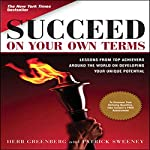 Succeed on Your Own Terms: Lessons from Top Achievers Around the World on Developing Your Unique Potential | Herb Greenberg