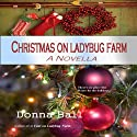 Christmas on Ladybug Farm: A Novella (       UNABRIDGED) by Donna Ball Narrated by Lia Frederick