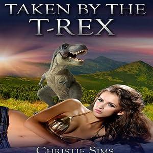 Taken by the T-Rex (Dinosaur Erotica) | [Christie Sims, Alara Branwen]