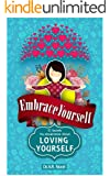 Embrace Yourself: 10 Secrets You should Know about Loving Yourself (Self improvement)