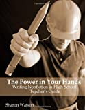 The Power in Your Hands: Writing Nonfiction in High School, Teacher's Guide