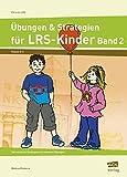 Übungen & Strategien für LRS-Kinder  - Band 2: Vier einfache Strategien mit passenden Übungen (2. bis 4. Klasse) (Fit trotz LRS)