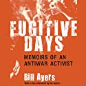 Fugitive Days: Memoirs of an Anti-War Activist (       UNABRIDGED) by William Ayers Narrated by Jeff Woodman