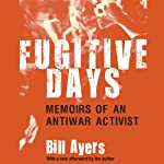 Fugitive Days: Memoirs of an Anti-War Activist   William Ayers