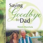 Saying Goodbye to Dad: A Journey through Grief of Loss of a Parent | Mandy Warchola