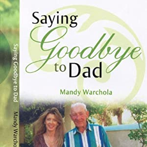 Saying Goodbye to Dad: A Journey through Grief of Loss of a Parent | [Mandy Warchola]