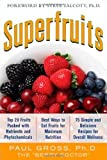 img - for Superfruits: (Top 20 Fruits Packed with Nutrients and Phytochemicals, Best Ways to Eat Fruits for Maximum Nutrition, and 75 Simple and Delicious Recipes for Overall Wellness) book / textbook / text book