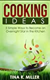 img - for Cooking Ideas: 5 Simple Ways to Become an Overnight Star in the Kitchen book / textbook / text book