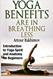 Yoga Benefits Are in Breathing Less
