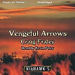 Vengeful Arrows: Kiahawk, Book 5 (       UNABRIDGED) by Craig Fraley Narrated by Kevin Foley