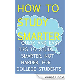 How to Study Smarter: Quick and Easy Tips to Study Smarter, not Harder, for College Students (English Edition)