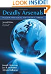 Deadly Arsenals: Nuclear, Biological,...
