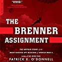 The Brenner Assignment: The Untold Story of the Most Daring Spy Mission of World War II (       UNABRIDGED) by Patrick K. O'Donnell Narrated by Dennis Boutsikaris