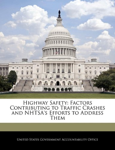 Highway Safety: Factors Contributing to Traffic Crashes and NHTSA's Efforts to Address Them