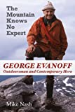 Sports Et Loisirs Best Deals - The Mountain Knows No Expert: George Evanoff, Outdoorsman and Contemporary Hero