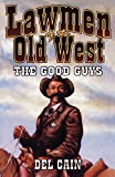 Lawmen of the Old West: The Good Guys