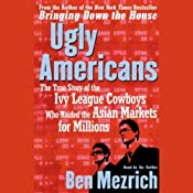 Ugly Americans: The True Story of the Ivy League Cowboys Who Raided the Asian Markets for Millions | [Ben Mezrich]