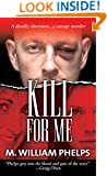 Kill For Me (Pinnacle True Crime)