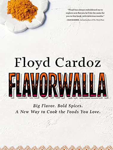 Floyd Cardoz: Flavorwalla: Big Flavor. Bold Spices. A New Way to Cook the Foods You Love. by Floyd Cardoz