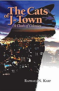 The Cats Of J-town: A Clash Of Colonies by Raphael N. Karp ebook deal