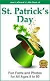 ST. PATRICKS DAY - Fun Facts and Photos for All Ages, 8 to 80