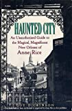 img - for Haunted City: An Unauthorized Guide to Magical, Magnificent New Orleans of Anne Rice book / textbook / text book