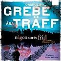 Någon sorts frid Audiobook by Camilla Grebe, Åsa Träff Narrated by Kerstin Andersson