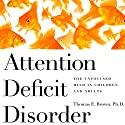 Attention Deficit Disorder: The Unfocused Mind in Children and Adults (       UNABRIDGED) by Thomas Brown Narrated by Tim Lundeen