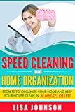 Speed Cleaning and Home Organization: Secrets to Organize Your Home And Keep Your House Clean in 30 Minutes (Free Bonus Ebook) (Cleaning, Cleaning House, ... and Organizing, Organizing, Declutter)