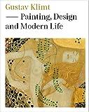 Gustav Klimt: Painting, Design and Modern Life Tobias G. Natter
