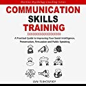 Communication Skills Training: A Practical Guide to Improving Your Social Intelligence, Presentation, Persuasion and Public Speaking: Positive Psychology Coaching Series, Book 9 (       UNABRIDGED) by Ian Tuhovsky Narrated by Wendell Wadsworth