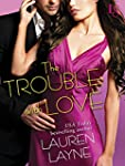 The Trouble with Love: A Sex, Love &...