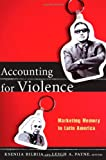 Accounting for Violence: Marketing Memory in Latin America (The Cultures and Practice of Violence)