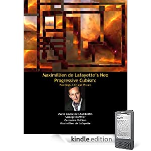 Maximillien de Lafayettes Neo Progressive Cubism: Paintings, Life and Visions. 2nd Edition (Large Format)