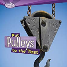 Put Pulleys to the Test Audiobook by Roseann Feldmann, Sally M. Walker Narrated by  Intuitive