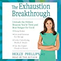The Exhaustion Breakthrough: Unmask the Hidden Reasons You're Tired and Beat Fatigue for Good (       UNABRIDGED) by Holly Phillips Narrated by Holly Phillips