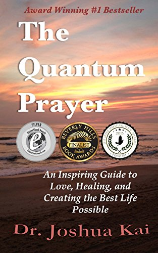 Book: The Quantum Prayer - An Inspiring Guide to Love, Healing, and Creating the Best Life Possible by Joshua Kai