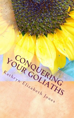 Book: Conquering Your Goliaths - A Parable of the Five Stones by Kathryn Elizabeth Jones
