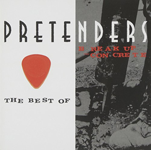 Pretenders - The Best of the Pretenders 2009 + Break Up the Concrete - Zortam Music
