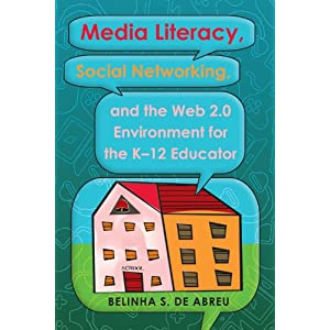 Media Literacy, Social Networking, and the Web 2.0 Environment for the K-12 Educator
