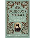 Kate Summerscale Mrs Robinson's Disgrace The Private Diary of a Victorian Lady by Summerscale, Kate ( Author ) ON Apr-30-2012, Hardback