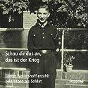 Schau dir das an, das ist der Krieg Hörbuch von Dieter Wellershoff Gesprochen von: Dieter Wellershoff