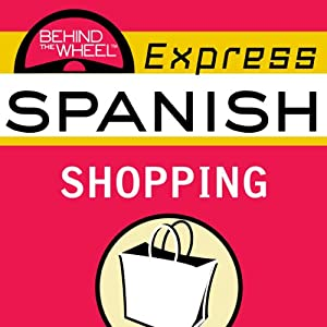 Behind the Wheel Express Spanish: Shopping | [Mark Frobose]