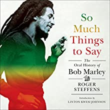 So Much Things to Say: The Oral History of Bob Marley | Livre audio Auteur(s) : Roger Steffens, Linton Kwesi Johnson Narrateur(s) : Roger Steffens